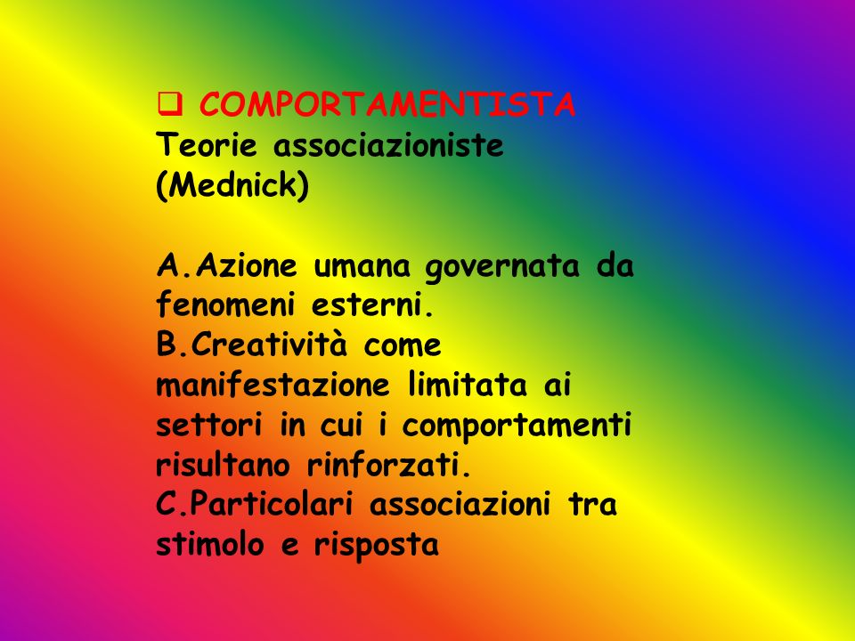 COMPORTAMENTISTA Teorie associazioniste. (Mednick) Azione umana governata da fenomeni esterni.