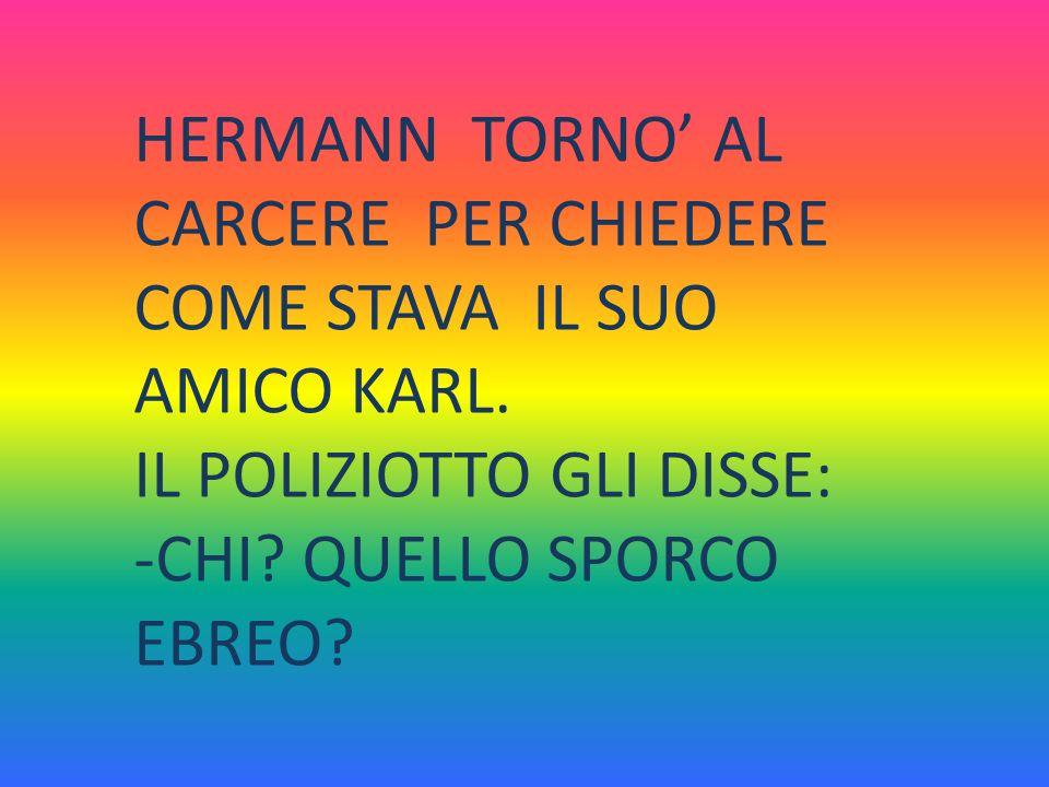 HERMANN TORNO' AL CARCERE PER CHIEDERE COME STAVA IL SUO AMICO KARL.