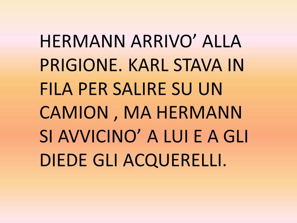 HERMANN ARRIVO' ALLA PRIGIONE