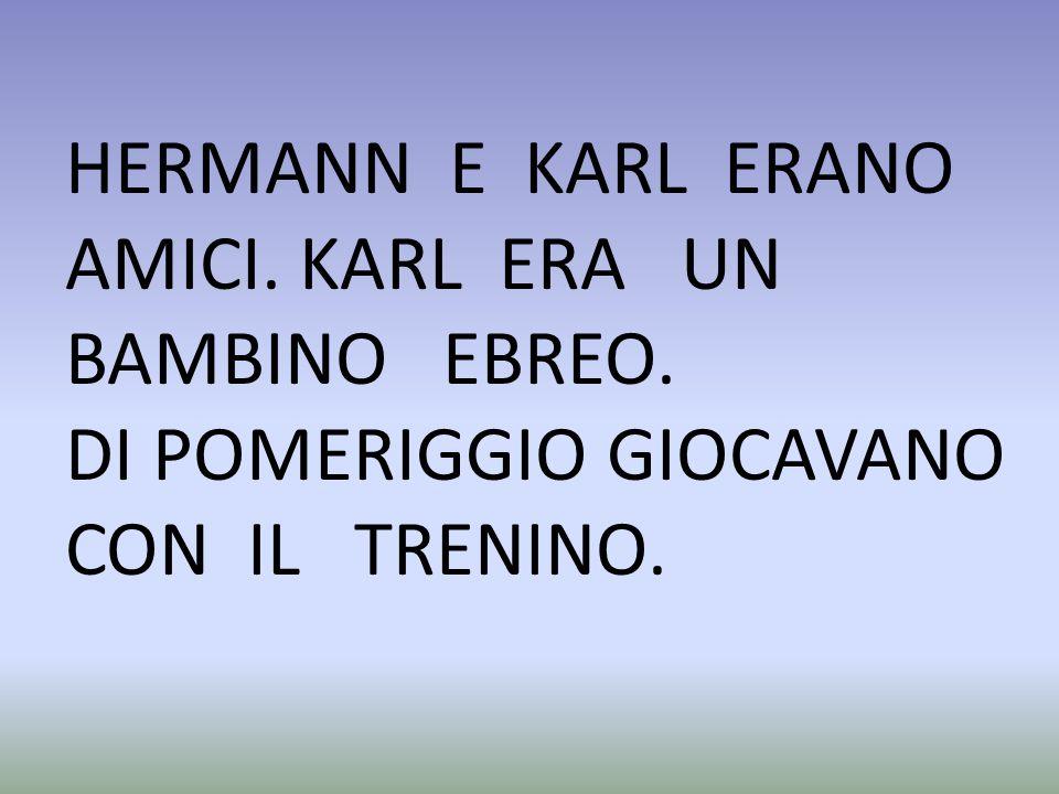 HERMANN E KARL ERANO AMICI. KARL ERA UN BAMBINO EBREO.