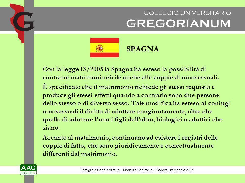 SPAGNA Con la legge 13/2005 la Spagna ha esteso la possibilità di contrarre matrimonio civile anche alle coppie di omosessuali.