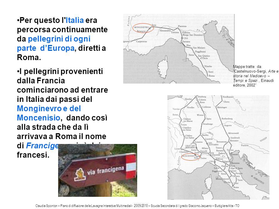Per questo l Italia era percorsa continuamente da pellegrini di ogni parte d'Europa, diretti a Roma.