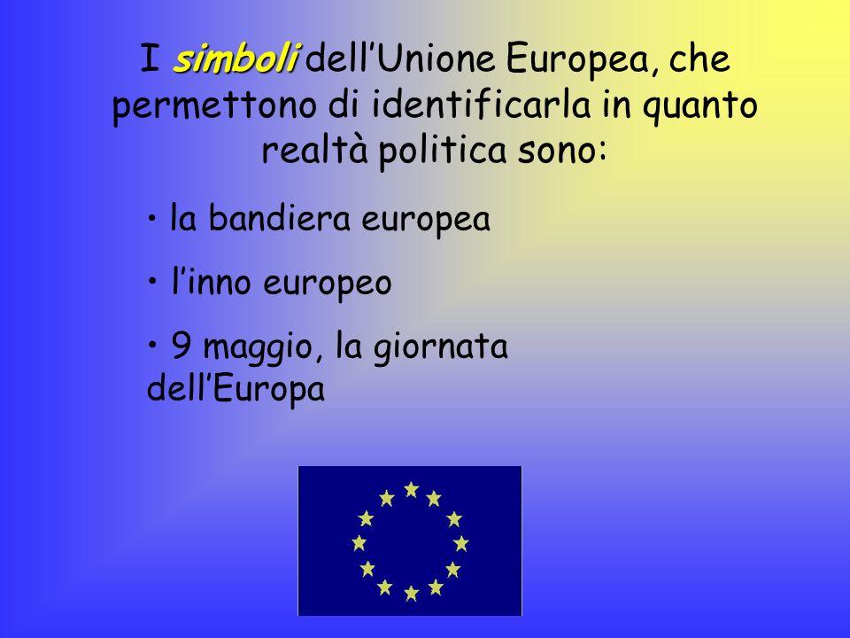 I simboli dell'Unione Europea, che permettono di identificarla in quanto realtà politica sono: