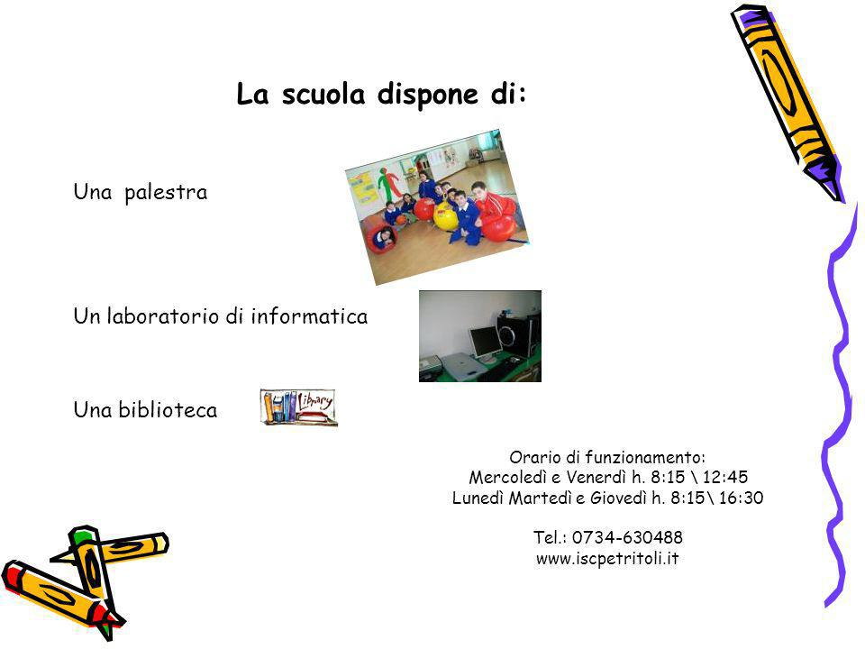 La scuola dispone di: Una palestra Un laboratorio di informatica
