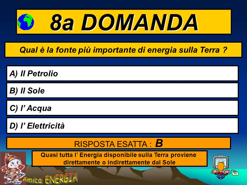 8a DOMANDA Qual è la fonte più importante di energia sulla Terra
