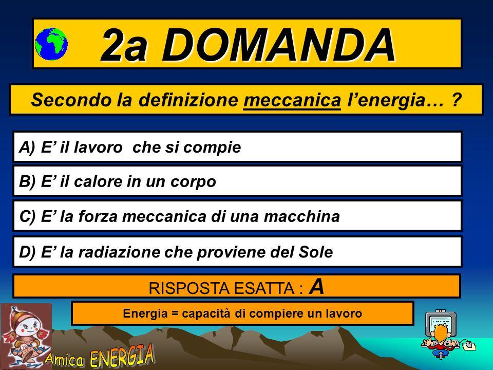 2a DOMANDA Secondo la definizione meccanica l'energia…