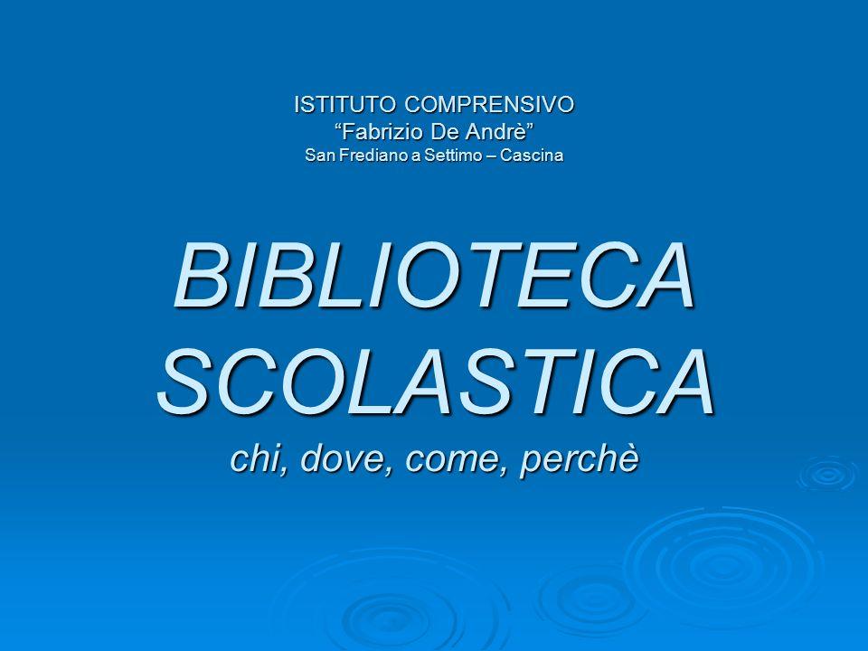 ISTITUTO COMPRENSIVO Fabrizio De Andrè San Frediano a Settimo – Cascina BIBLIOTECA SCOLASTICA chi, dove, come, perchè