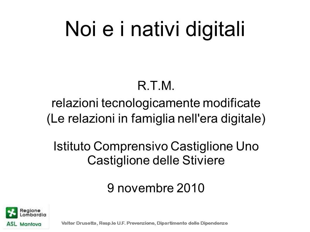 Noi e i nativi digitali R.T.M. relazioni tecnologicamente modificate