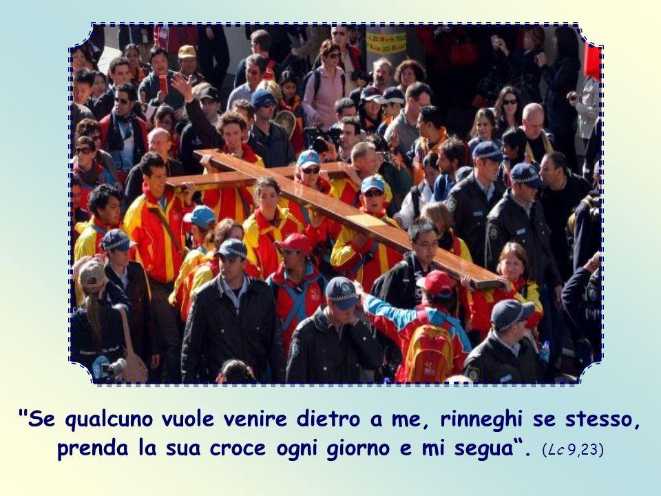 Se qualcuno vuole venire dietro a me, rinneghi se stesso, prenda la sua croce ogni giorno e mi segua .