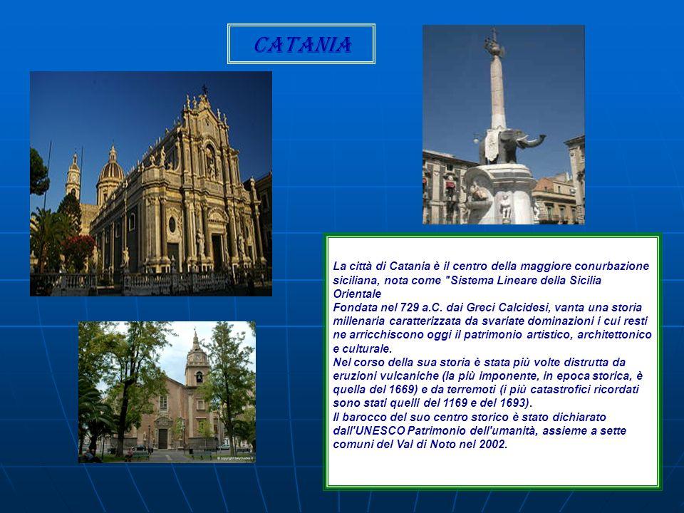 Catania La città di Catania è il centro della maggiore conurbazione siciliana, nota come Sistema Lineare della Sicilia Orientale.