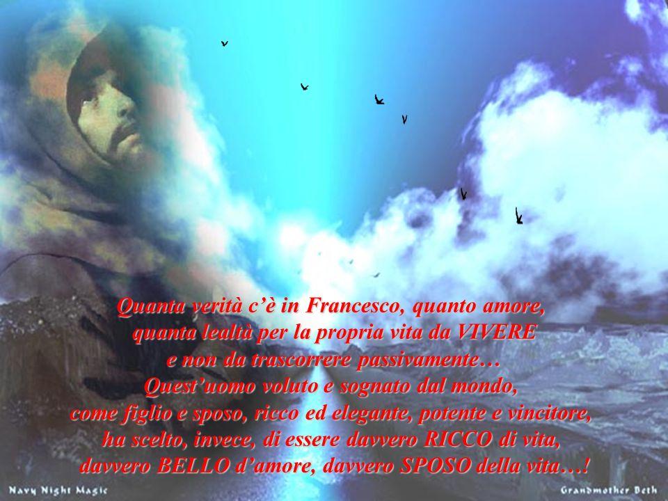 Quanta verità c'è in Francesco, quanto amore,