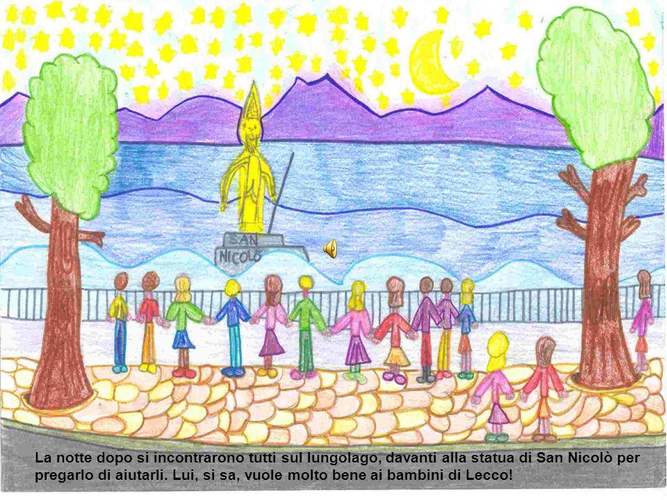 La notte dopo si incontrarono tutti sul lungolago, davanti alla statua di San Nicolò per pregarlo di aiutarli.