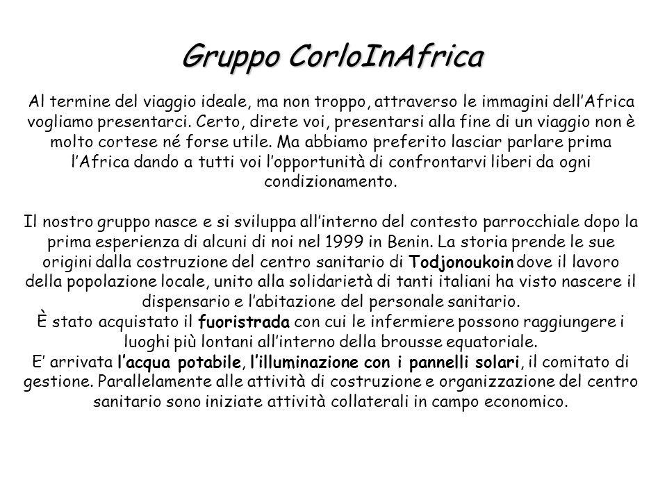 Gruppo CorloInAfrica Al termine del viaggio ideale, ma non troppo, attraverso le immagini dell'Africa vogliamo presentarci.