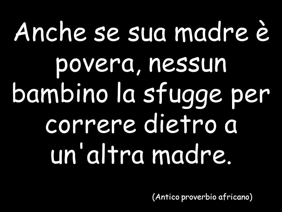 (Antico proverbio africano)