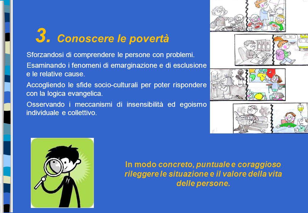 3. Conoscere le povertà Sforzandosi di comprendere le persone con problemi.