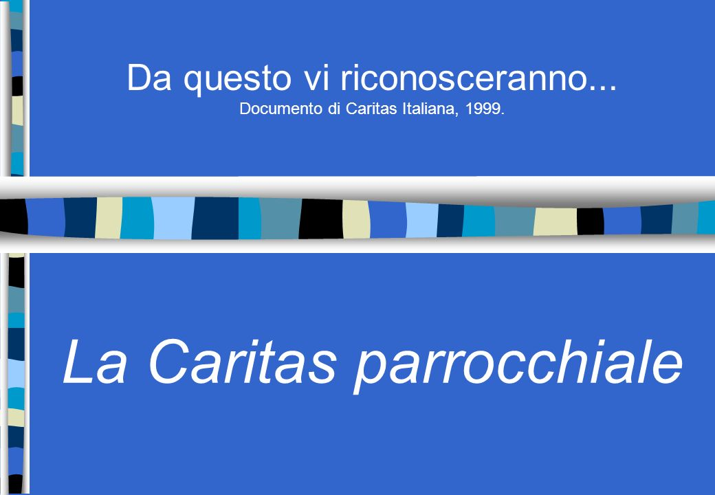 Da questo vi riconosceranno... Documento di Caritas Italiana, 1999.