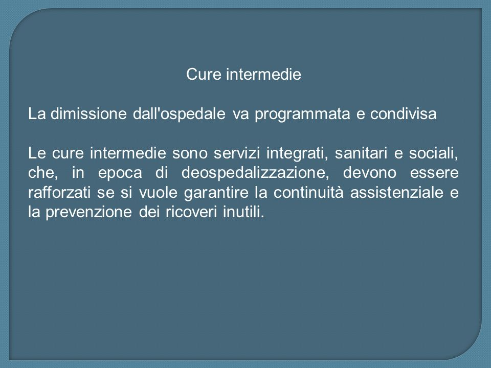 Cure intermedie La dimissione dall ospedale va programmata e condivisa.