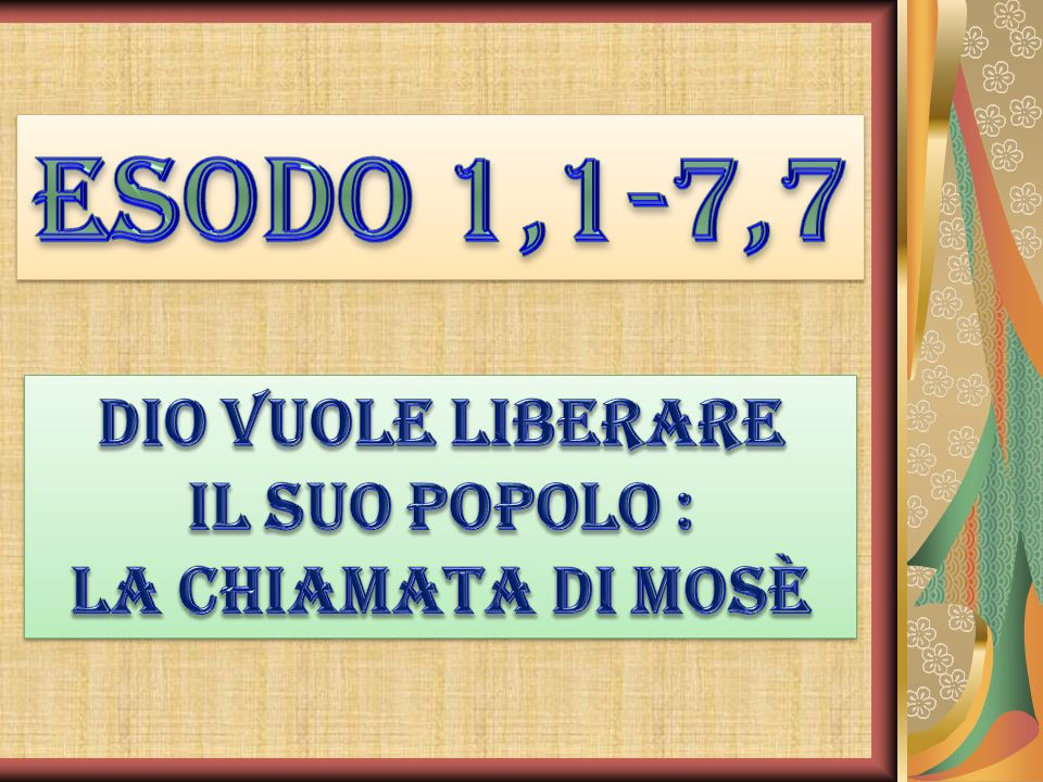 Esodo 1,1-7,7 Dio vuole liberare il suo popolo : la chiamata di Mosè