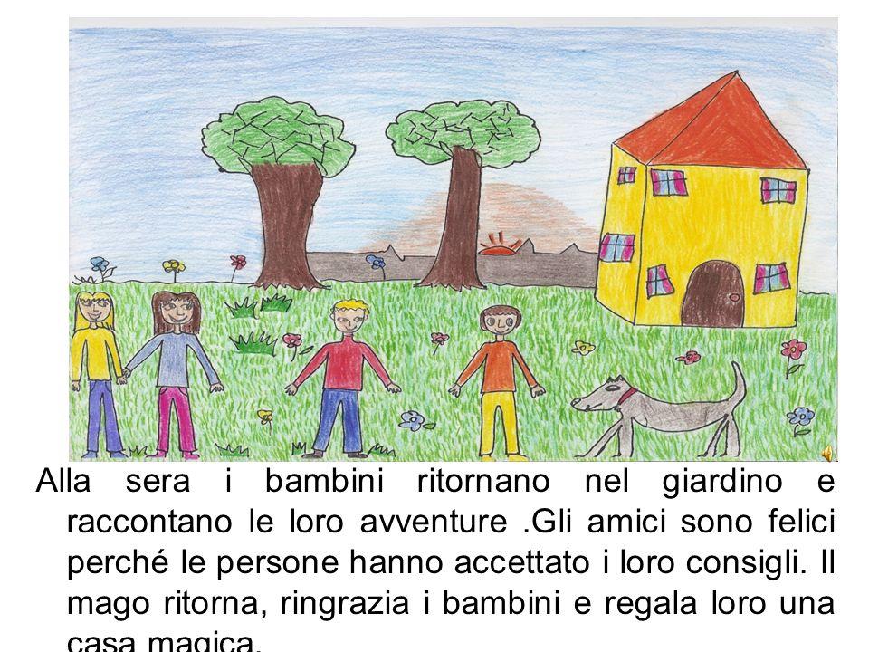 Alla sera i bambini ritornano nel giardino e raccontano le loro avventure .Gli amici sono felici perché le persone hanno accettato i loro consigli.