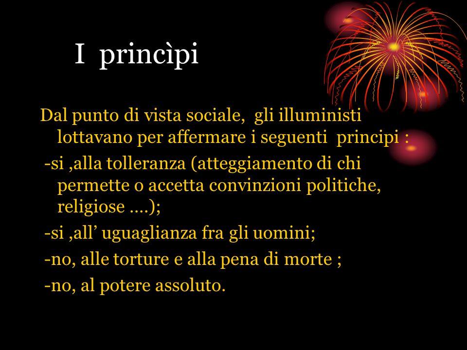 I princìpi Dal punto di vista sociale, gli illuministi lottavano per affermare i seguenti principi :