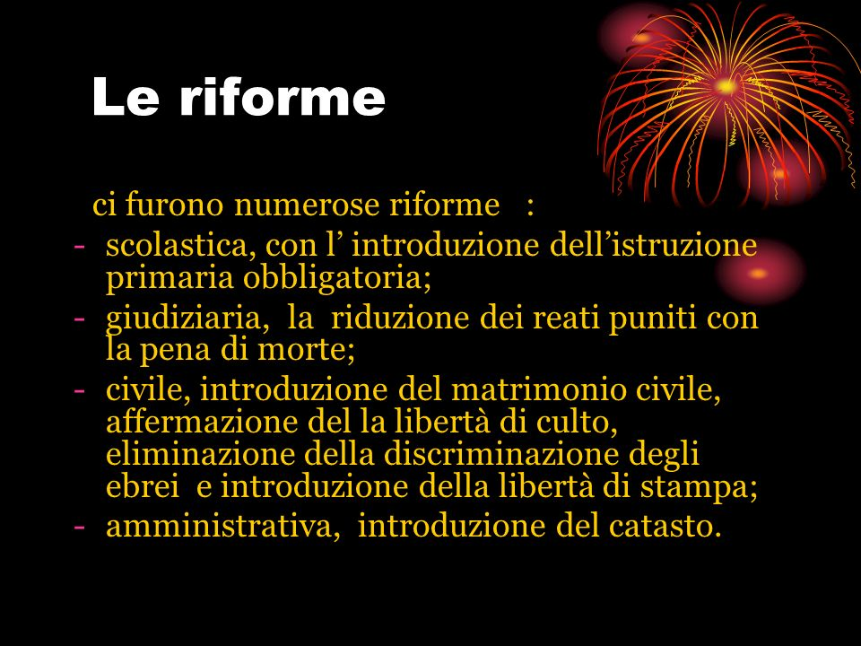 Le riforme ci furono numerose riforme :