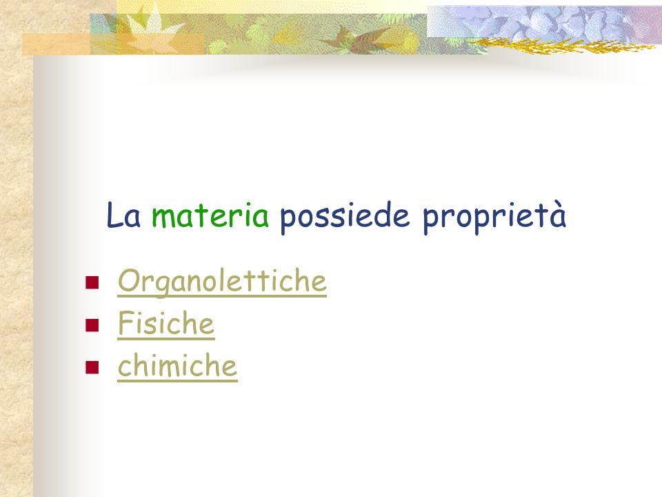 La materia possiede proprietà