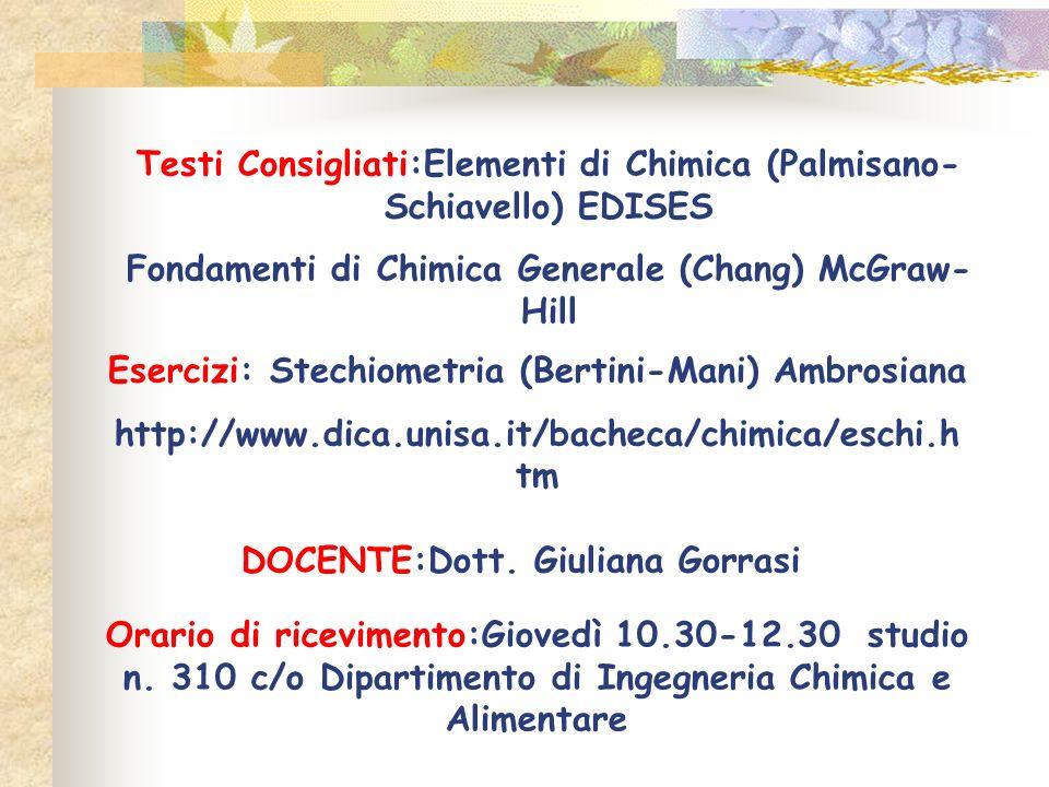 Testi Consigliati:Elementi di Chimica (Palmisano- Schiavello) EDISES