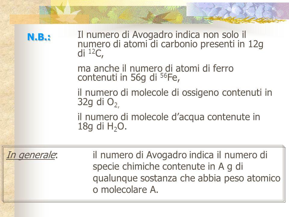 N.B.: Il numero di Avogadro indica non solo il numero di atomi di carbonio presenti in 12g di 12C,