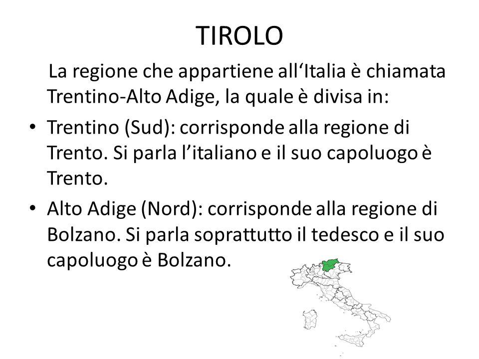 TIROLO La regione che appartiene all'Italia è chiamata Trentino-Alto Adige, la quale è divisa in: