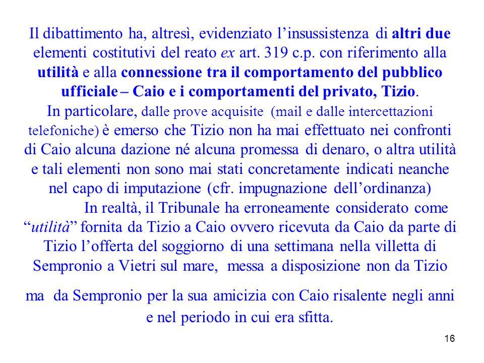 Il dibattimento ha, altresì, evidenziato l'insussistenza di altri due elementi costitutivi del reato ex art.