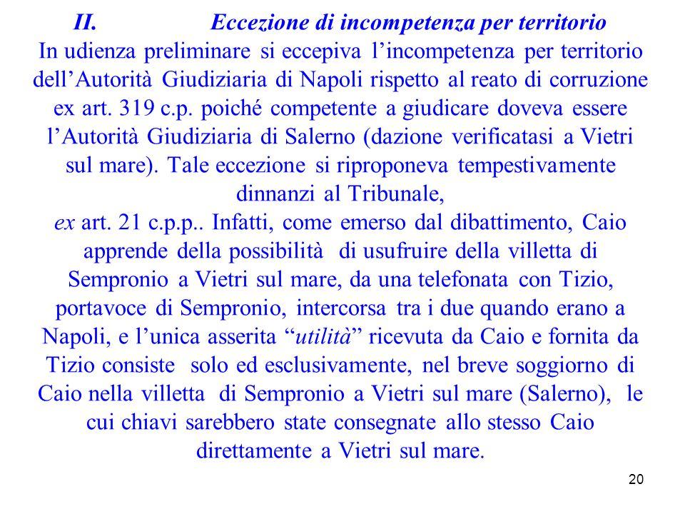 II. Eccezione di incompetenza per territorio In udienza preliminare si eccepiva l'incompetenza per territorio dell'Autorità Giudiziaria di Napoli rispetto al reato di corruzione ex art.