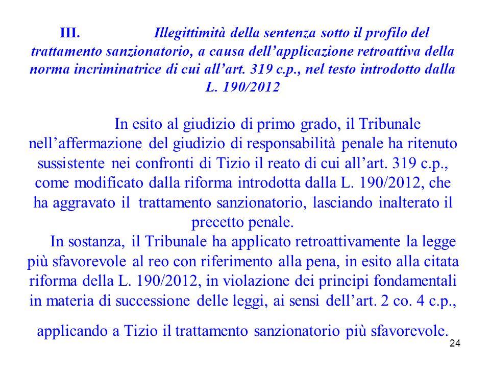III. Illegittimità della sentenza sotto il profilo del trattamento sanzionatorio, a causa dell'applicazione retroattiva della norma incriminatrice di cui all'art.