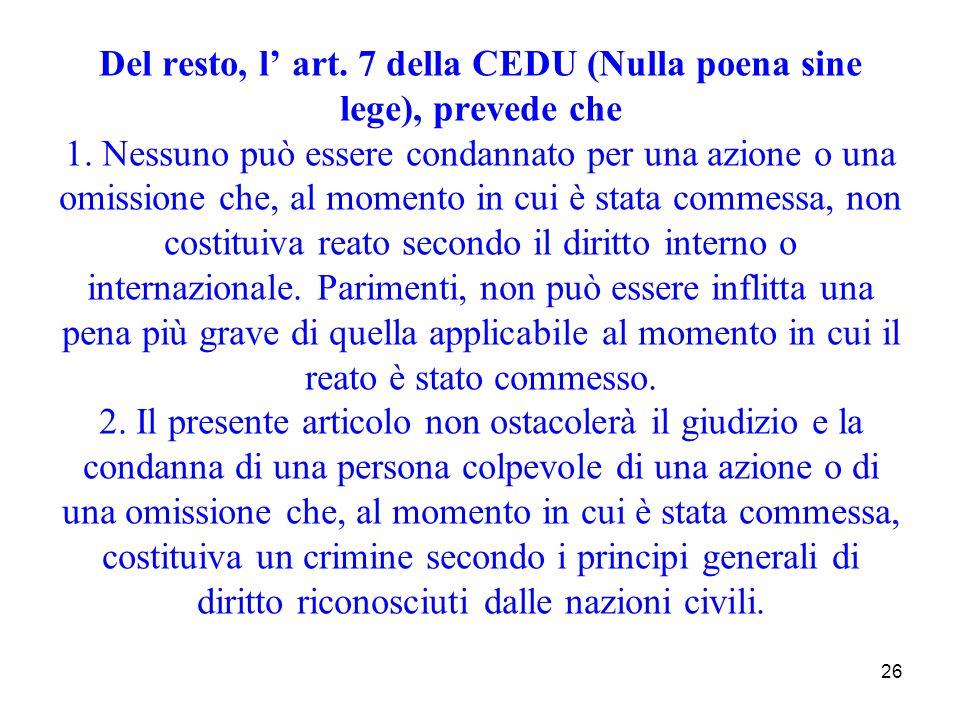 Del resto, l' art. 7 della CEDU (Nulla poena sine lege), prevede che 1