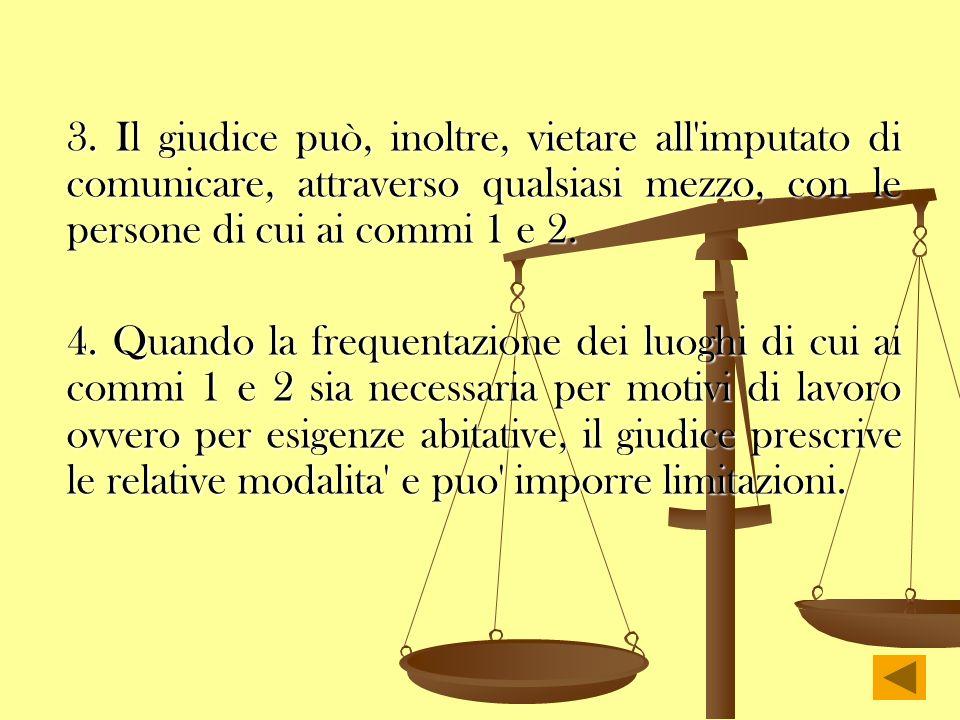 3. Il giudice può, inoltre, vietare all imputato di comunicare, attraverso qualsiasi mezzo, con le persone di cui ai commi 1 e 2.