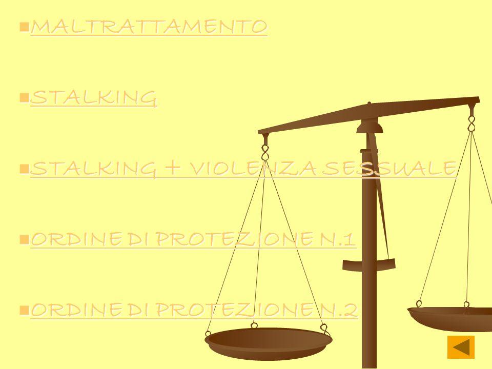 MALTRATTAMENTO STALKING. STALKING + VIOLENZA SESSUALE.