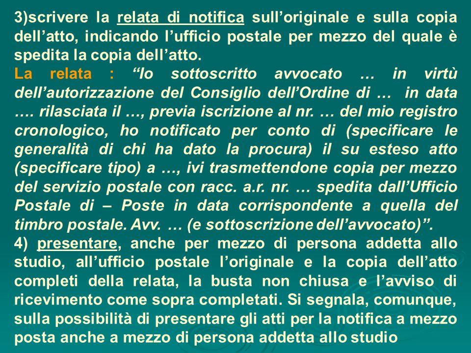 3)scrivere la relata di notifica sull'originale e sulla copia dell'atto, indicando l'ufficio postale per mezzo del quale è spedita la copia dell'atto.