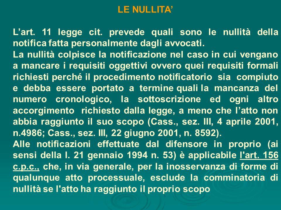 LE NULLITA' L'art. 11 legge cit. prevede quali sono le nullità della notifica fatta personalmente dagli avvocati.