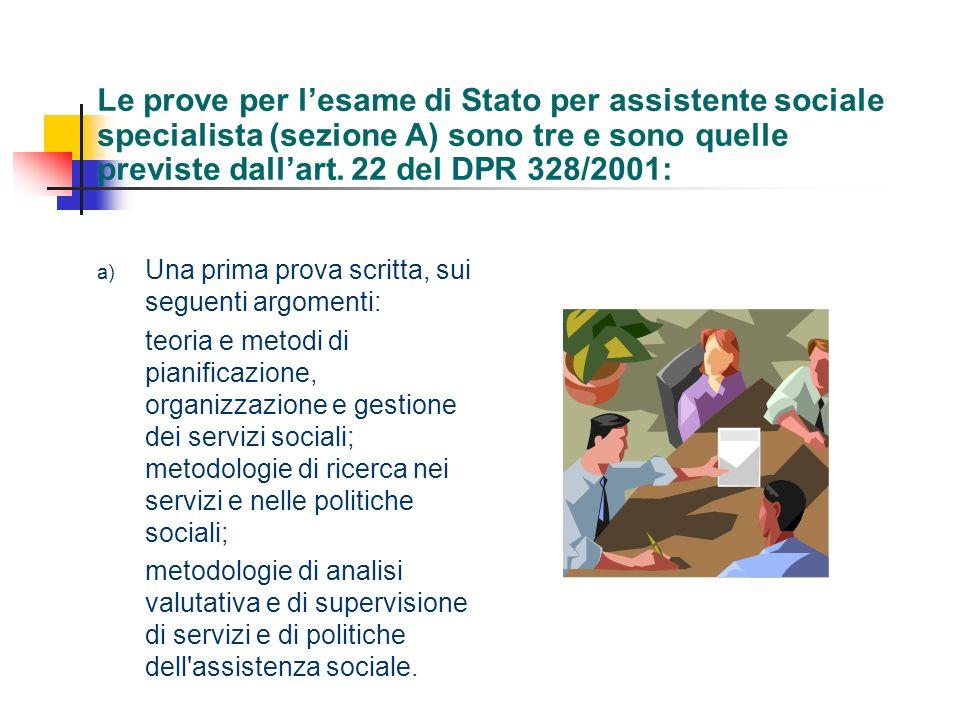 Le prove per l'esame di Stato per assistente sociale specialista (sezione A) sono tre e sono quelle previste dall'art. 22 del DPR 328/2001:
