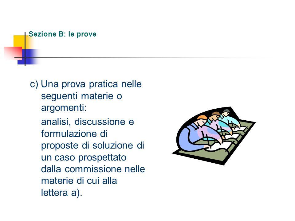 c) Una prova pratica nelle seguenti materie o argomenti: