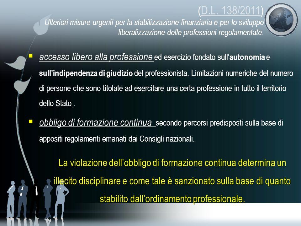 (D.L. 138/2011) Ulteriori misure urgenti per la stabilizzazione finanziaria e per lo sviluppo liberalizzazione delle professioni regolamentate.