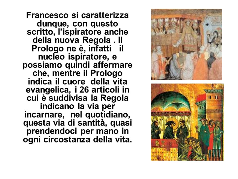 Francesco si caratterizza dunque, con questo scritto, l'ispiratore anche della nuova Regola .