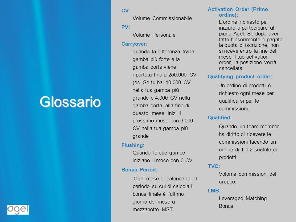 Glossario CV: Volume Commissionabile PV: Volume Personale