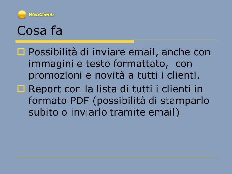Cosa faPossibilità di inviare email, anche con immagini e testo formattato, con promozioni e novità a tutti i clienti.