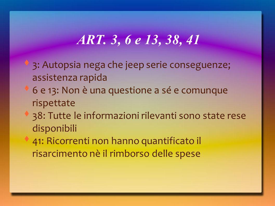 ART. 3, 6 e 13, 38, 41 3: Autopsia nega che jeep serie conseguenze; assistenza rapida. 6 e 13: Non è una questione a sé e comunque rispettate.