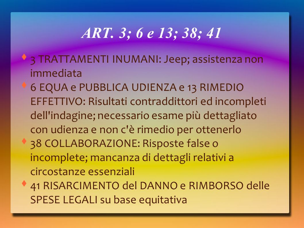 ART. 3; 6 e 13; 38; 41 3 TRATTAMENTI INUMANI: Jeep; assistenza non immediata.