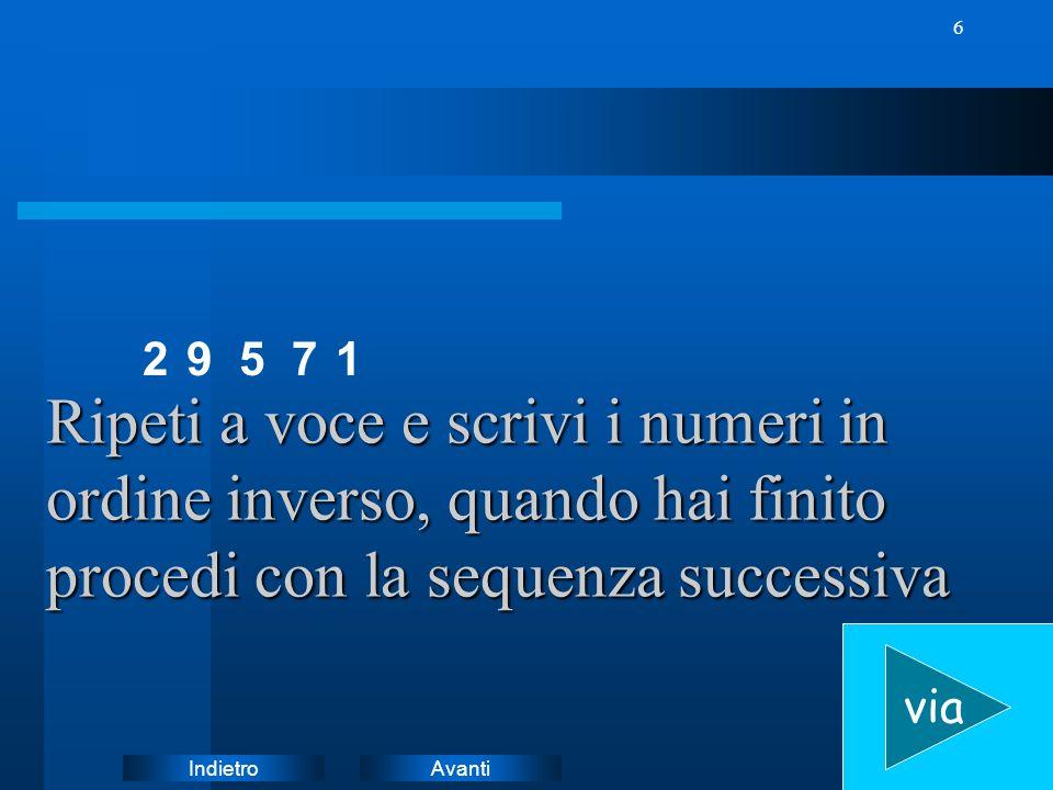 2 9. 5. 7. 1. Ripeti a voce e scrivi i numeri in ordine inverso, quando hai finito procedi con la sequenza successiva.