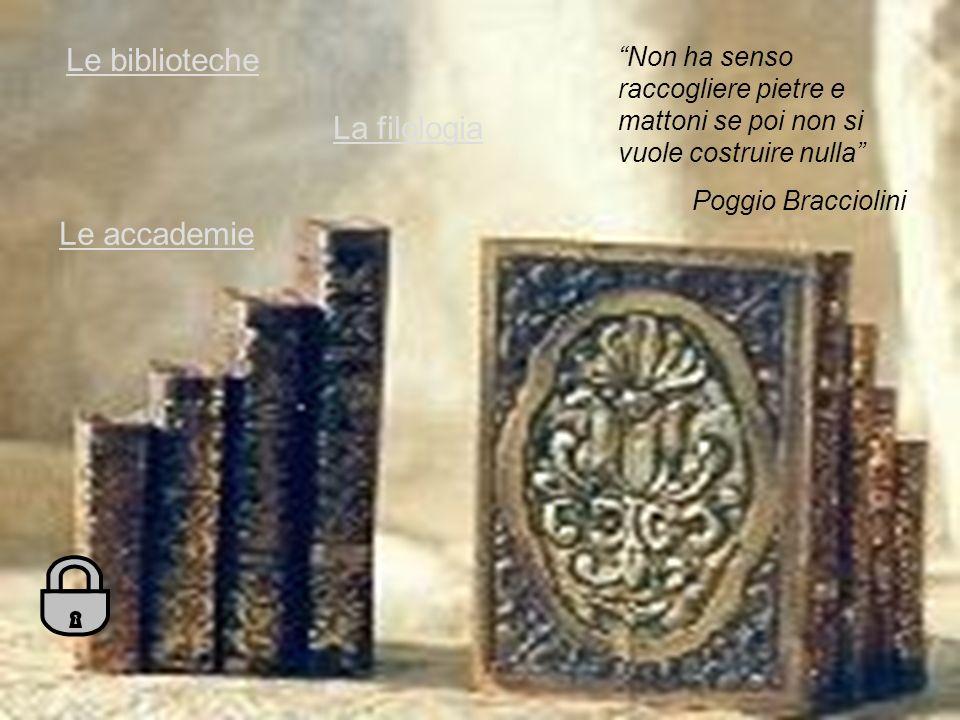 Le biblioteche La filologia Le accademie