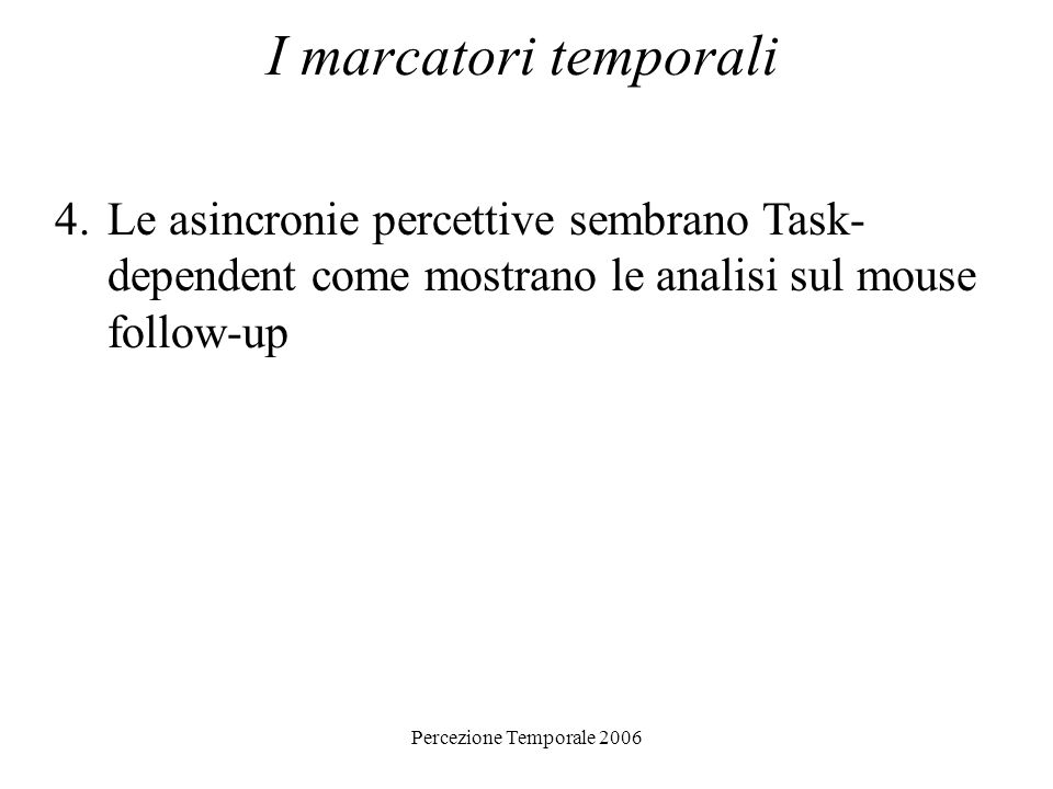 I marcatori temporali Le asincronie percettive sembrano Task-dependent come mostrano le analisi sul mouse follow-up.