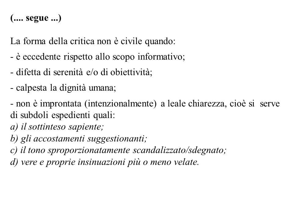 (.... segue ...) La forma della critica non è civile quando: è eccedente rispetto allo scopo informativo;