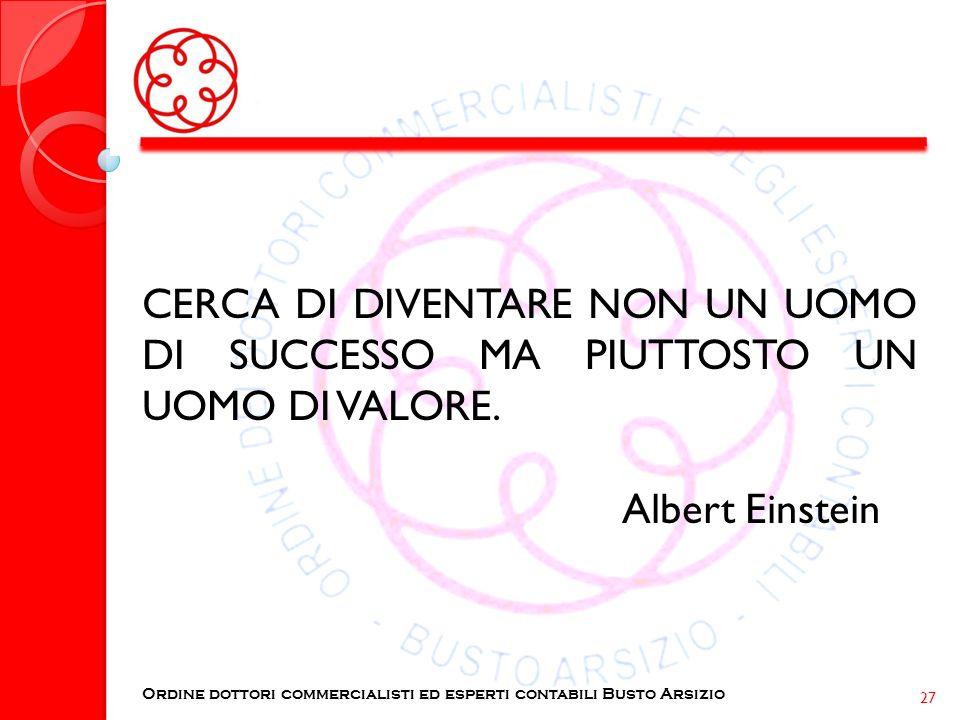 CERCA DI DIVENTARE NON UN UOMO DI SUCCESSO MA PIUTTOSTO UN UOMO DI VALORE.